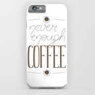 It's Never Enough Coffee… iPhone 6 Slim Case