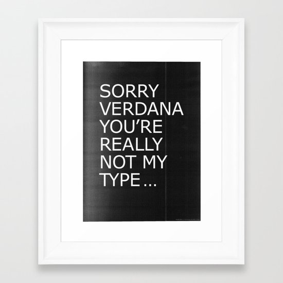 Sorry Verdana you're really not my type Framed Art Print