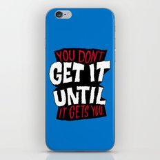 You Don't Get it Until It Gets You iPhone & iPod Skin