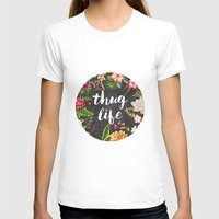 flower T-shirts featuring Thug Life by Text Guy