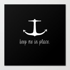 Keep Me In Place. Canvas Print