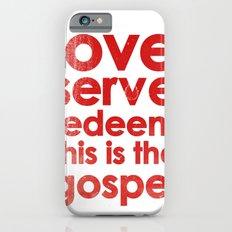 LOVE, SERVE, REDEEM. THIS IS THE GOSPEL (James 1:27) Slim Case iPhone 6s