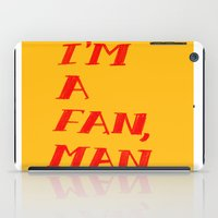 I'm A Fan, Man. iPad Case