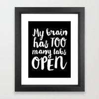 My Brain Has Too Many Ta… Framed Art Print