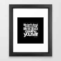 life isn't about finding yourself life is about creating yourself Framed Art Print