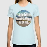 Let The Waves Wash Over … Womens Fitted Tee Light Blue SMALL