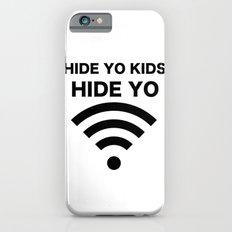 HIDE YO KIDS HIDE YO WIFI iPhone 6 Slim Case