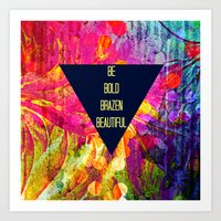 BE BOLD BRAZEN BEAUTIFUL… Art Print