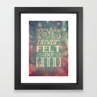 Love Never Felt So Good Framed Art Print
