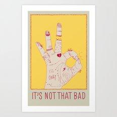It's Not That Bad Art Print