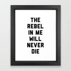 The rebel in me will never die Framed Art Print