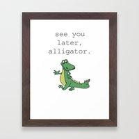 See you later, Alligator!  Framed Art Print