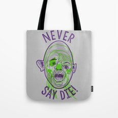 Never say die! Tote Bag