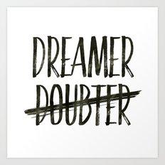 I'm A Dreamer Not A Doubter Art Print  Art Print