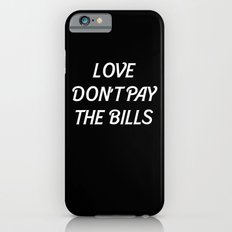 LOVE DONT PAY THE BILLS Slim Case iPhone 6s