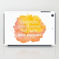 Gratitude turns what we have into enough iPad Case