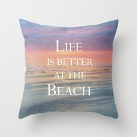 Life Is Better At The Be… Throw Pillow