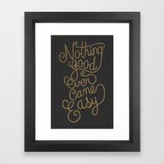 Nothing good ever came easy Framed Art Print