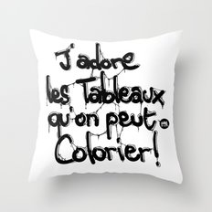 J'adore les tableaux qu'on peut pas colorier ! Throw Pillow