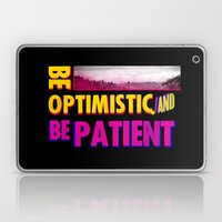 Be optimistic. Be patient. A PSA for stressed creatives Laptop & iPad Skin