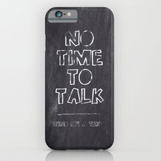 No Time To Talk - Send me a text Slim Case iPhone 6s