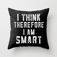 I think, therefore I am Smart (on black) Throw Pillow