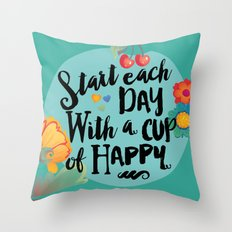 Start each day with a cup of happy Throw Pillow