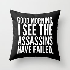Good morning, I see the assassins have failed. (Black) Throw Pillow