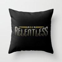 Be Relentless Throw Pillow