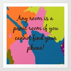 Any room is a panic room if you cannot find your phone. . . .  Art Print