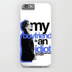My boyfriend is an idiot Slim Case iPhone 6s