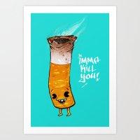 Imma Kill You Art Print