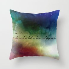 V2:It does not do to dwell on dreams Throw Pillow