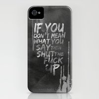 iPhone 4s & iPhone 4 Cases featuring If you don't mean what you say then shut the fuck up by Sara Eshak
