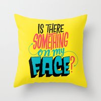 Is There Something On My Face? Throw Pillow