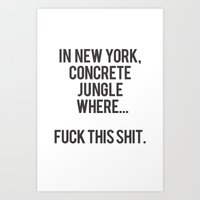 In New York, Concrete Jungle Where... Fuck this Shit. Art Print