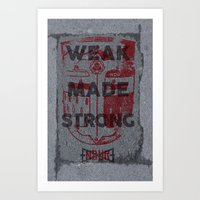 WEAK MADE STRONG Art Print
