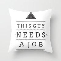 Need A Job Throw Pillow