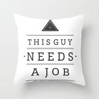 Need A Job Throw Pillow