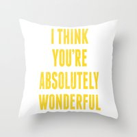 i think you're absolutely wonderful Throw Pillow