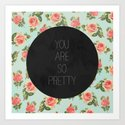 YOU ARE SO PRETTY - FLORAL Art Print
