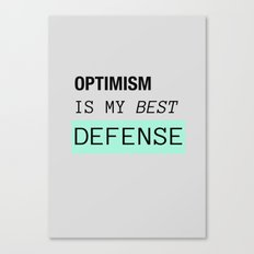 OPTIMISM IS MY BEST DEFENSE  Canvas Print