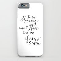 iPhone Cases featuring In the Morning, When I Rise, Give Me Jesus and Coffee by The Turquoise Home