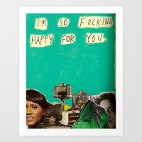 I'm So Fucking Happy For… Art Print