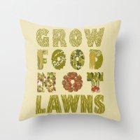 Grow Food Not Lawns Throw Pillow