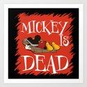 MICKEY IS DEAD Art Print