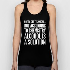 NOT TO GET TECHNICAL BUT ACCORDING TO CHEMISTRY ALCOHOL IS A SOLUTION (Black & White) Unisex Tank Top