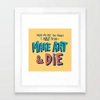 Make Art & Die Framed Art Print