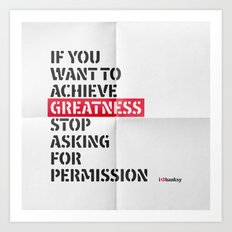 if you want to achieve greatness stop asking for permission Art Print
