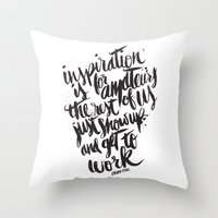 INSPIRATION IS FOR AMATEURS... Throw Pillow